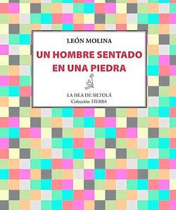 Un hombre sentado en una piedra, de León Molina. Ediciones de la isla de Siltolá. Sevilla, 2016