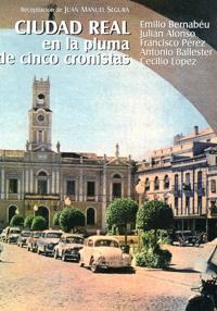 Ciudad Real en la pluma de cinco cronistas. Juan Manuel Segura, compilador. Biblioteca de Autores Manchegos 2016